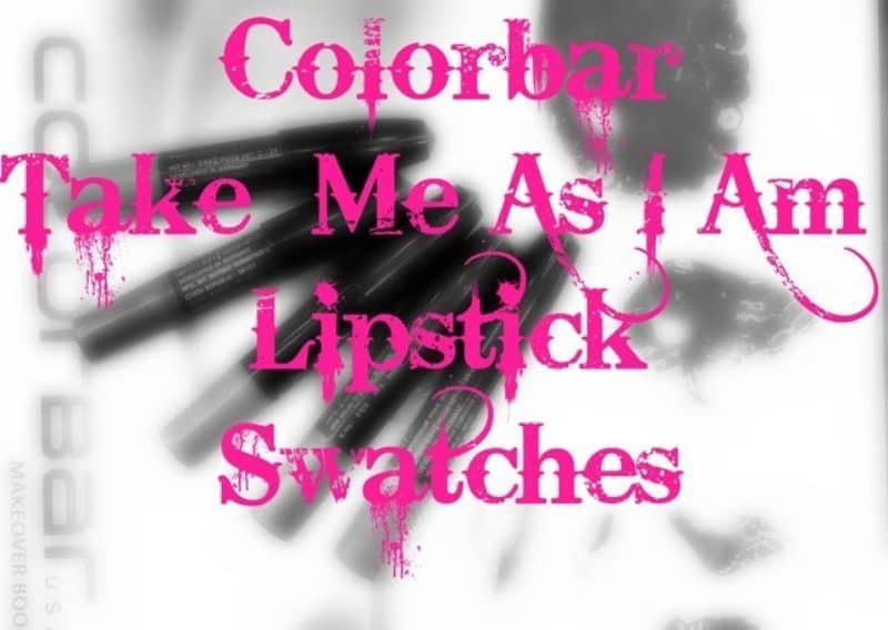 Colorbar Take Me as I am Lipstick Swatches 6