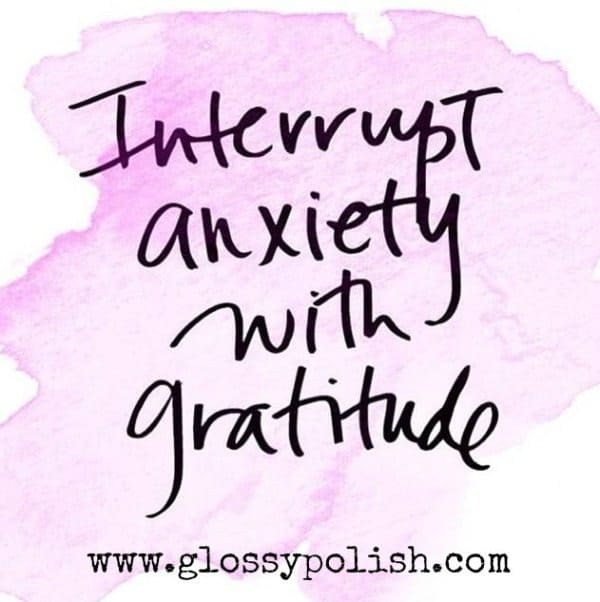 Interrupt anxiety with gratitude glossypolish.com